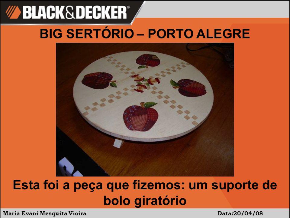 Maria Evani Mesquita Vieira Data:20/04/08 BIG SERTÓRIO – PORTO ALEGRE Esta foi a peça que fizemos: um suporte de bolo giratório