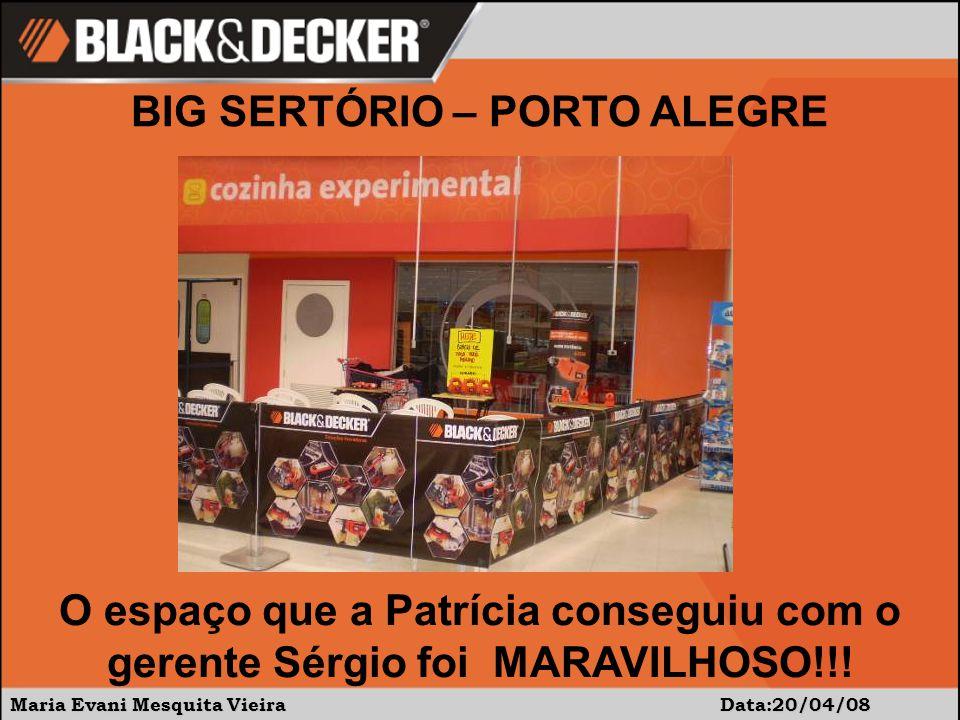 Maria Evani Mesquita Vieira Data:20/04/08 BIG SERTÓRIO – PORTO ALEGRE O espaço que a Patrícia conseguiu com o gerente Sérgio foi MARAVILHOSO!!!