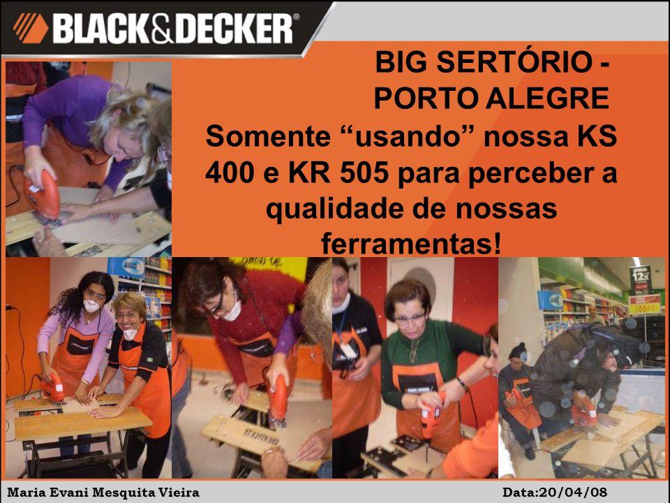 Maria Evani Mesquita Vieira Data:20/04/08 BIG SERTÓRIO - PORTO ALEGRE Somente usando nossa KS 400 e KR 505 para perceber a qualidade de nossas ferramentas!