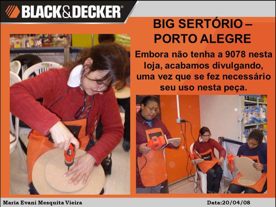 Maria Evani Mesquita Vieira Data:20/04/08 BIG SERTÓRIO – PORTO ALEGRE Embora não tenha a 9078 nesta loja, acabamos divulgando, uma vez que se fez necessário seu uso nesta peça.