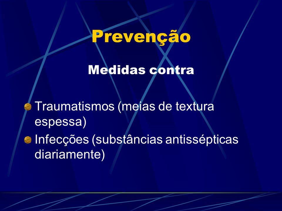 Prevenção Medidas contra Traumatismos (meias de textura espessa) Infecções (substâncias antissépticas diariamente)
