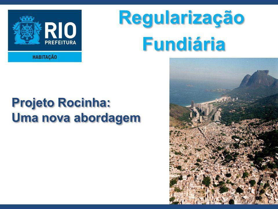 Regularização Fundiária Regularização Fundiária Projeto Rocinha: Uma nova abordagem Projeto Rocinha: Uma nova abordagem