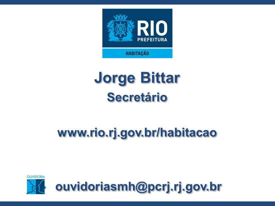 Jorge Bittar Secretário www.rio.rj.gov.br/habitacao Jorge Bittar Secretário www.rio.rj.gov.br/habitacao ouvidoriasmh@pcrj.rj.gov.br