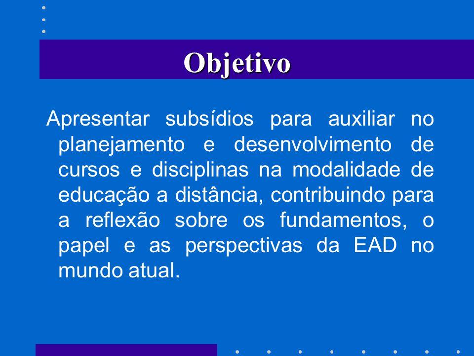 Objetivo Apresentar subsídios para auxiliar no planejamento e desenvolvimento de cursos e disciplinas na modalidade de educação a distância, contribui