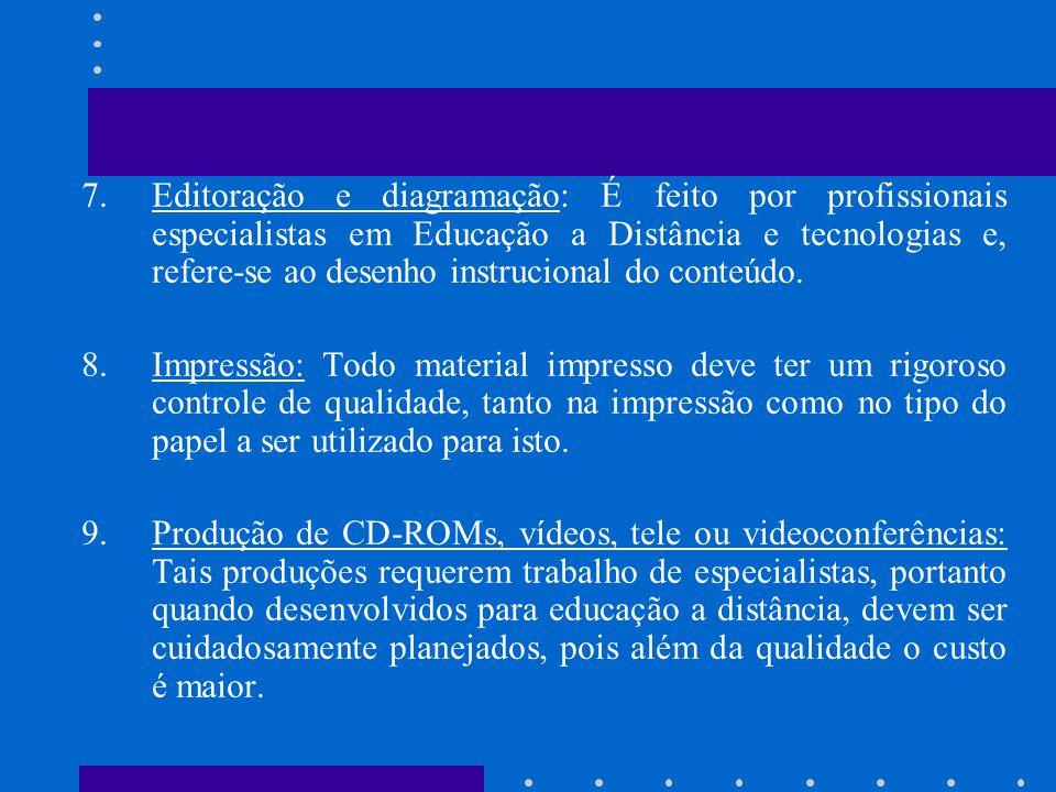 7.Editoração e diagramação: É feito por profissionais especialistas em Educação a Distância e tecnologias e, refere-se ao desenho instrucional do cont