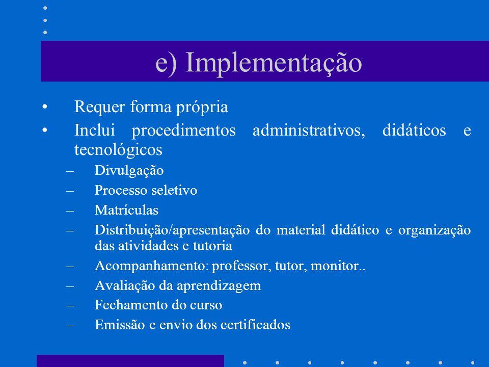 Requer forma própria Inclui procedimentos administrativos, didáticos e tecnológicos –Divulgação –Processo seletivo –Matrículas –Distribuição/apresenta