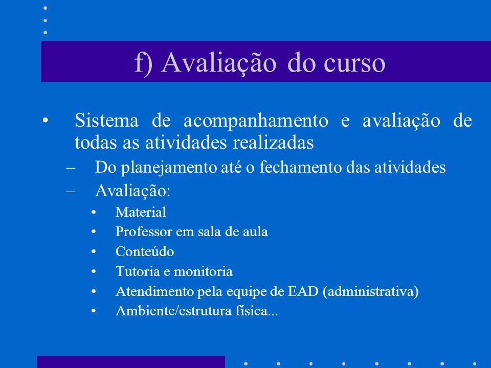Sistema de acompanhamento e avaliação de todas as atividades realizadas –Do planejamento até o fechamento das atividades –Avaliação: Material Professo