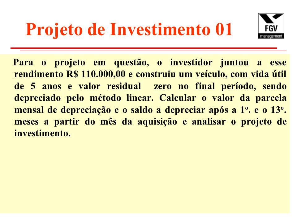 Projeto de Investimento 01 Para o projeto em questão, o investidor juntou a esse rendimento R$ 110.000,00 e construiu um veículo, com vida útil de 5 anos e valor residual zero no final período, sendo depreciado pelo método linear.