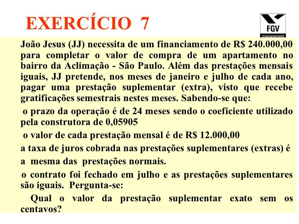 EXERCÍCIO 7 João Jesus (JJ) necessita de um financiamento de R$ 240.000,00 para completar o valor de compra de um apartamento no bairro da Aclimação -