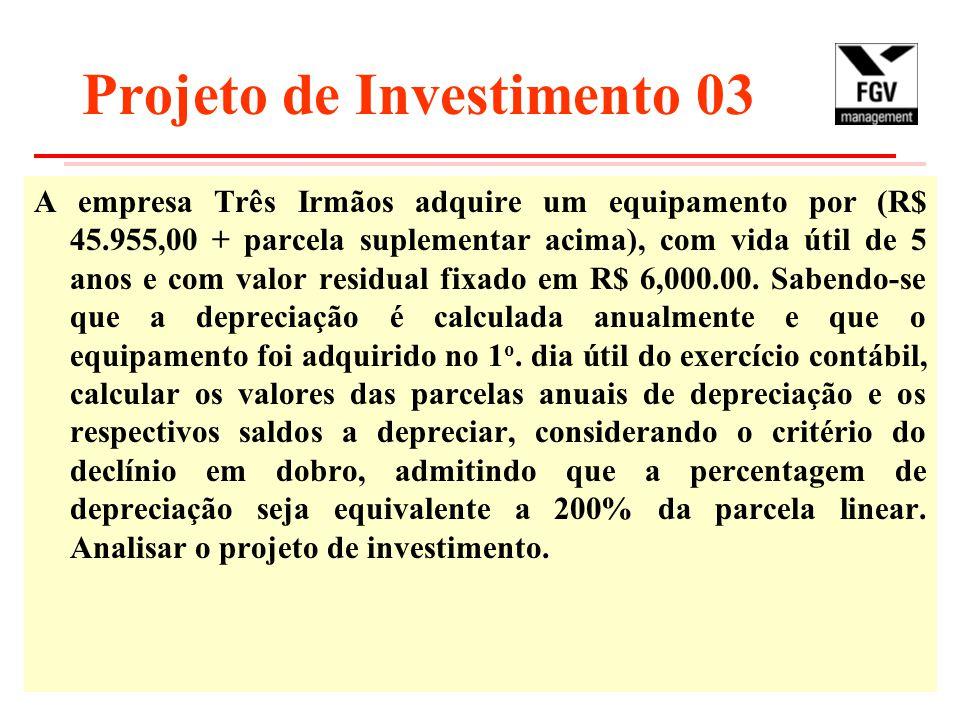 Projeto de Investimento 03 A empresa Três Irmãos adquire um equipamento por (R$ 45.955,00 + parcela suplementar acima), com vida útil de 5 anos e com valor residual fixado em R$ 6,000.00.