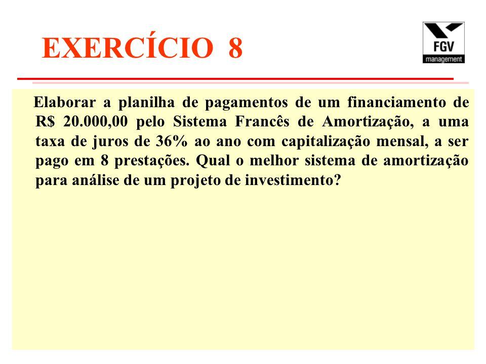 EXERCÍCIO 8 Elaborar a planilha de pagamentos de um financiamento de R$ 20.000,00 pelo Sistema Francês de Amortização, a uma taxa de juros de 36% ao ano com capitalização mensal, a ser pago em 8 prestações.