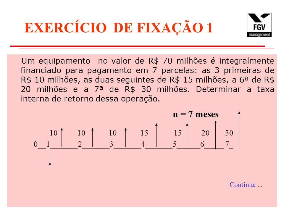 EXERCÍCIO DE FIXAÇÃO 1 Um equipamento no valor de R$ 70 milhões é integralmente financiado para pagamento em 7 parcelas: as 3 primeiras de R$ 10 milhõ