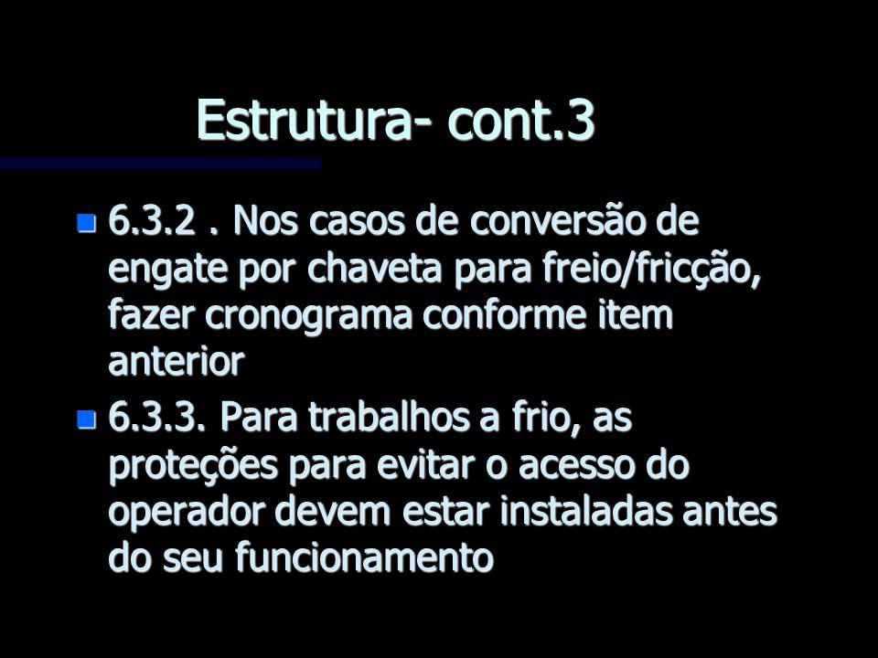 Estrutura- cont.3 n 6.3.2. Nos casos de conversão de engate por chaveta para freio/fricção, fazer cronograma conforme item anterior n 6.3.3. Para trab