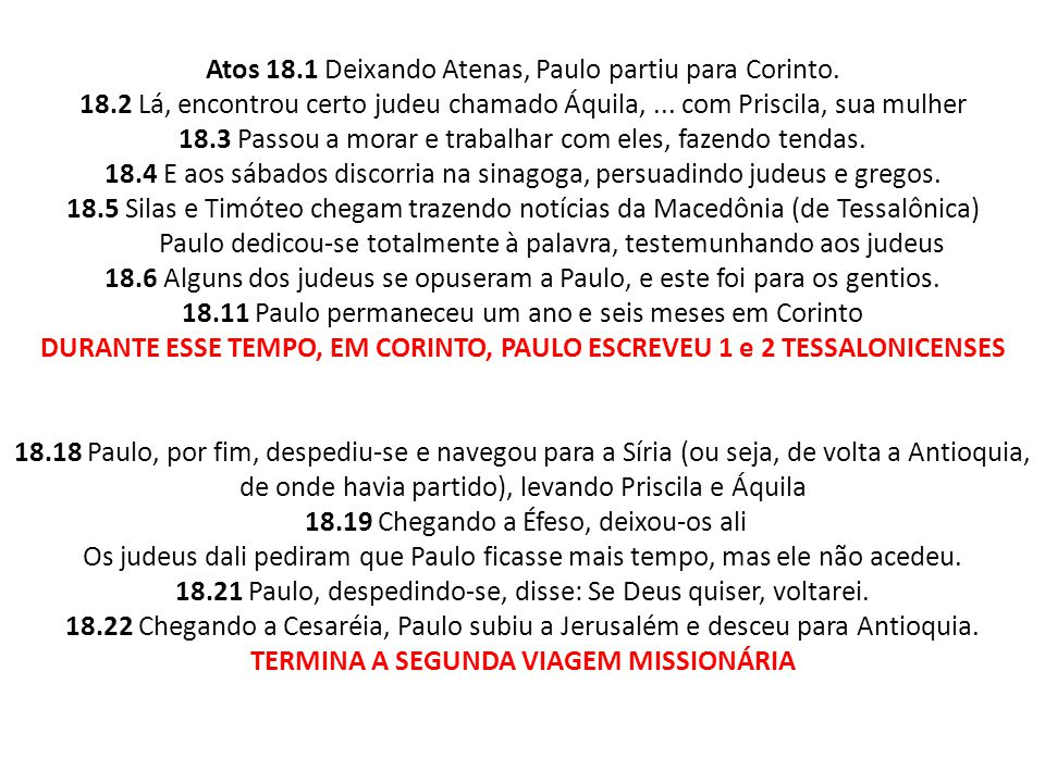 Atos 18.1 Deixando Atenas, Paulo partiu para Corinto. 18.2 Lá, encontrou certo judeu chamado Áquila,... com Priscila, sua mulher 18.3 Passou a morar e