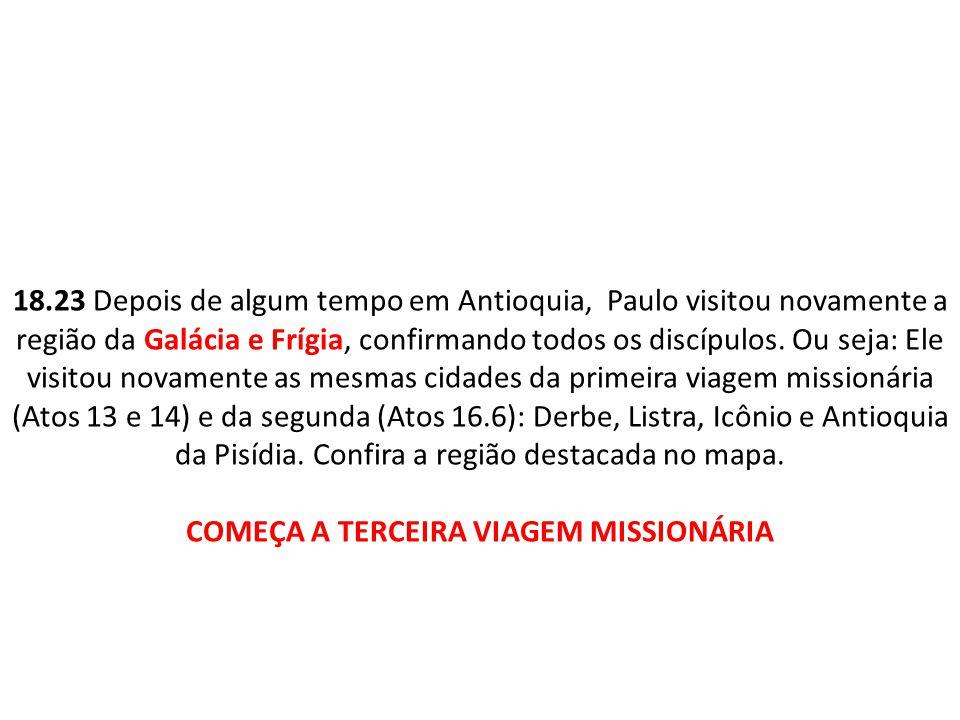 18.23 Depois de algum tempo em Antioquia, Paulo visitou novamente a região da Galácia e Frígia, confirmando todos os discípulos. Ou seja: Ele visitou