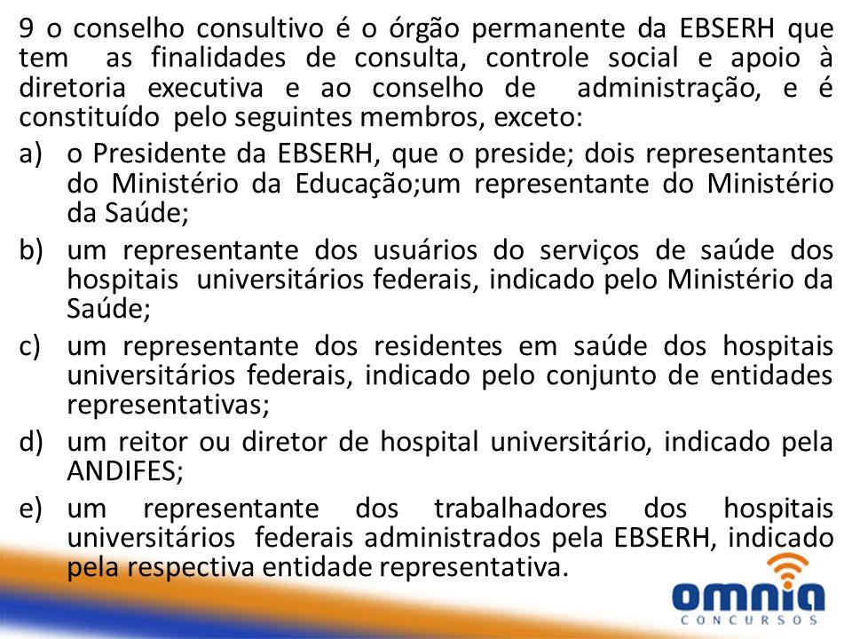 9 o conselho consultivo é o órgão permanente da EBSERH que tem as finalidades de consulta, controle social e apoio à diretoria executiva e ao conselho