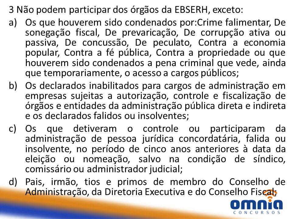 3 Não podem participar dos órgãos da EBSERH, exceto: a)Os que houverem sido condenados por:Crime falimentar, De sonegação fiscal, De prevaricação, De