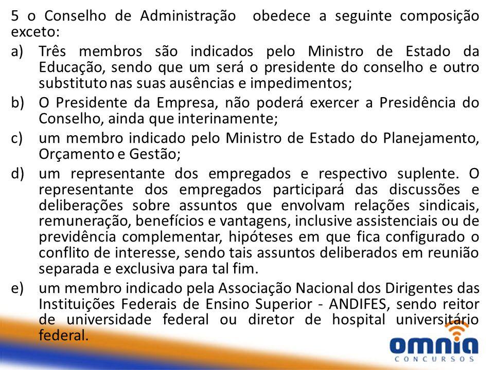 5 o Conselho de Administração obedece a seguinte composição exceto: a)Três membros são indicados pelo Ministro de Estado da Educação, sendo que um ser