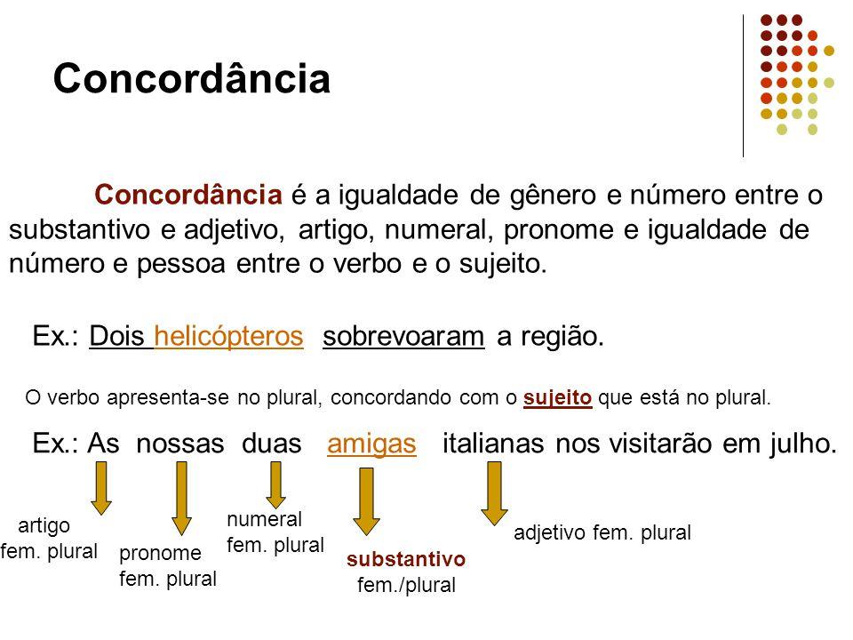 Concordância Verbal A concordância pode ser verbal e nominal.