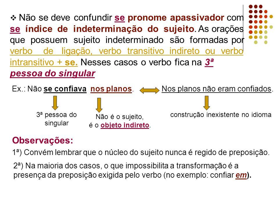  Não se deve confundir se pronome apassivador com se índice de indeterminação do sujeito. As orações que possuem sujeito indeterminado são formadas p