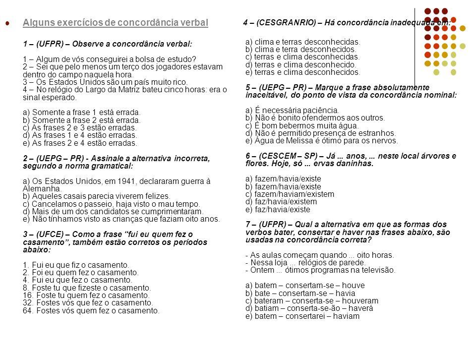 Alguns exercícios de concordância verbal 1 – (UFPR) – Observe a concordância verbal: 1 – Algum de vós conseguirei a bolsa de estudo? 2 – Sei que pelo
