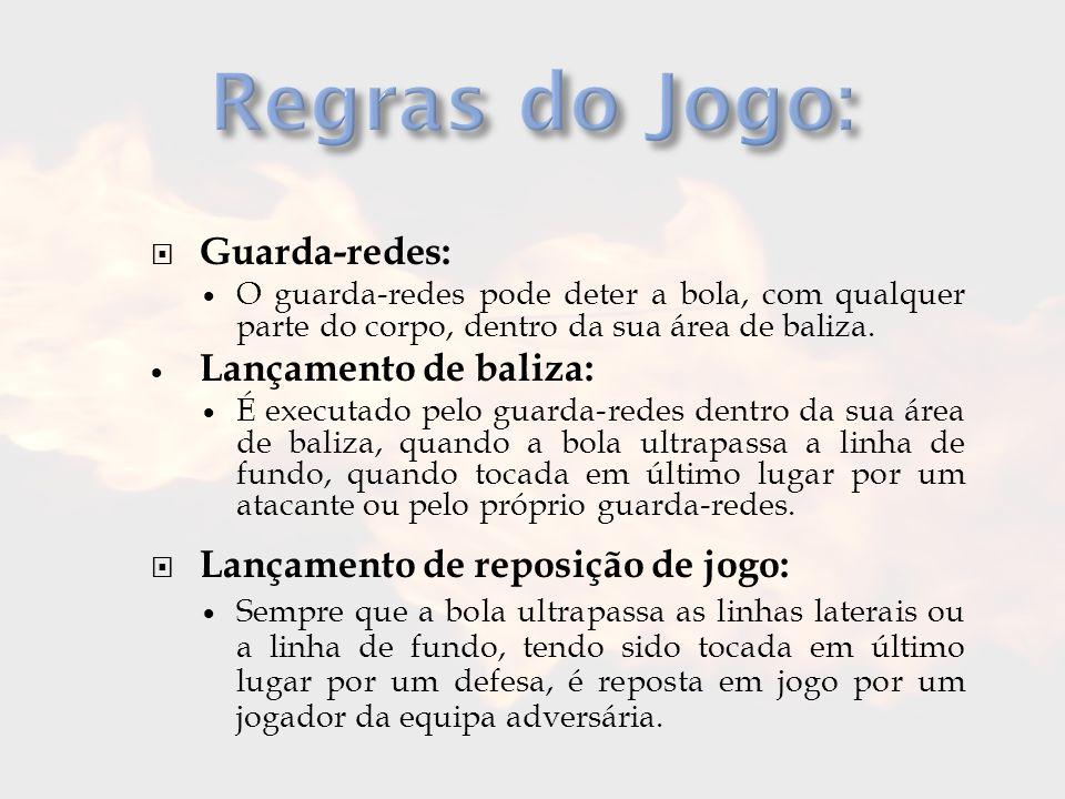  Guarda-redes:  O guarda-redes pode deter a bola, com qualquer parte do corpo, dentro da sua área de baliza.  Lançamento de baliza:  É executado p