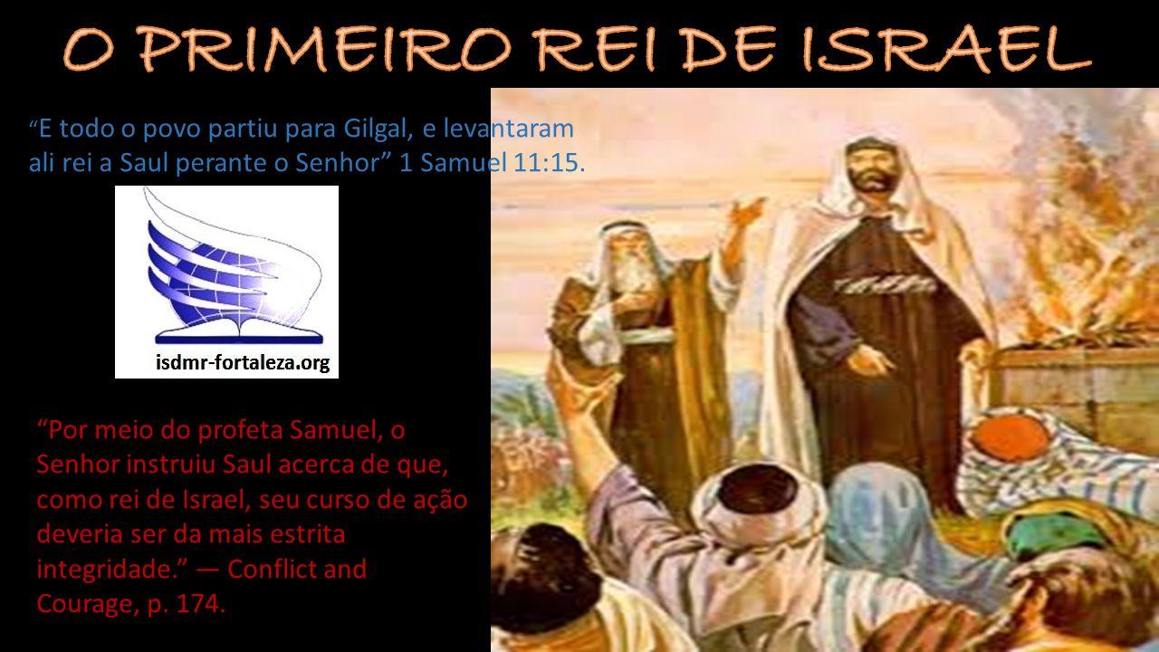 """"""" E todo o povo partiu para Gilgal, e levantaram ali rei a Saul perante o Senhor"""" 1 Samuel 11:15. """"Por meio do profeta Samuel, o Senhor instruiu Saul"""