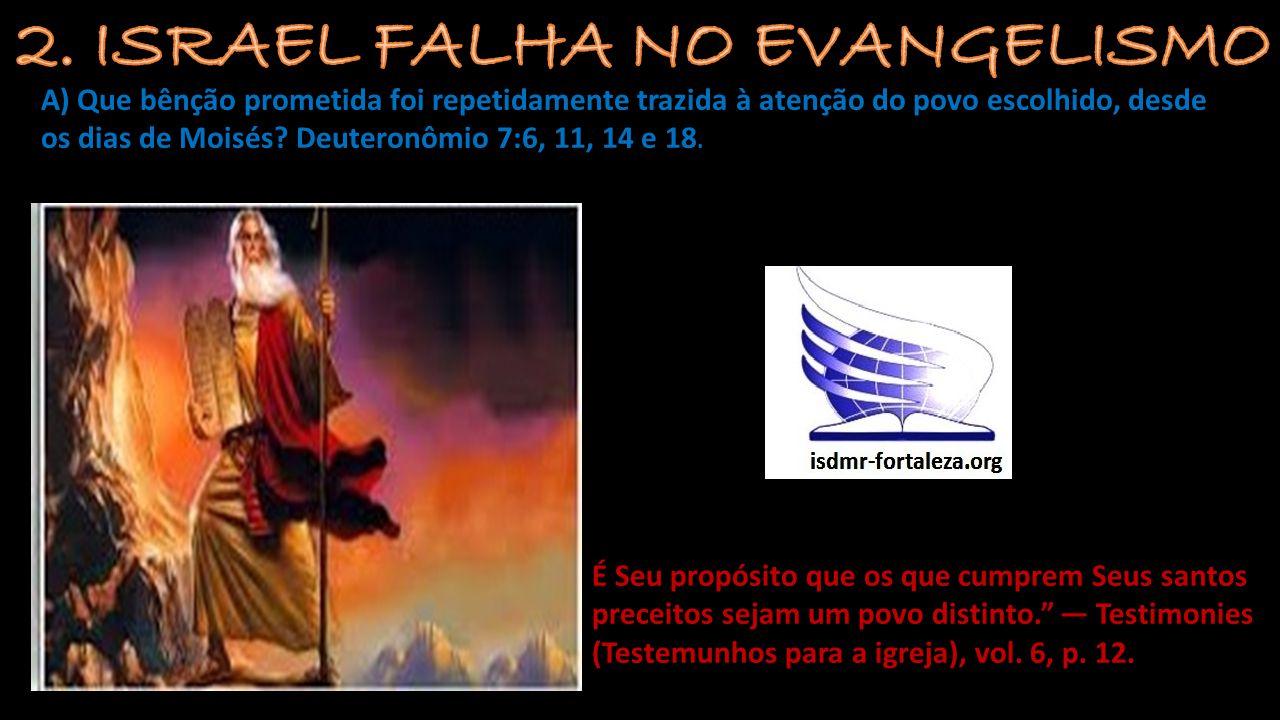 A) Que bênção prometida foi repetidamente trazida à atenção do povo escolhido, desde os dias de Moisés? Deuteronômio 7:6, 11, 14 e 18. É Seu propósito