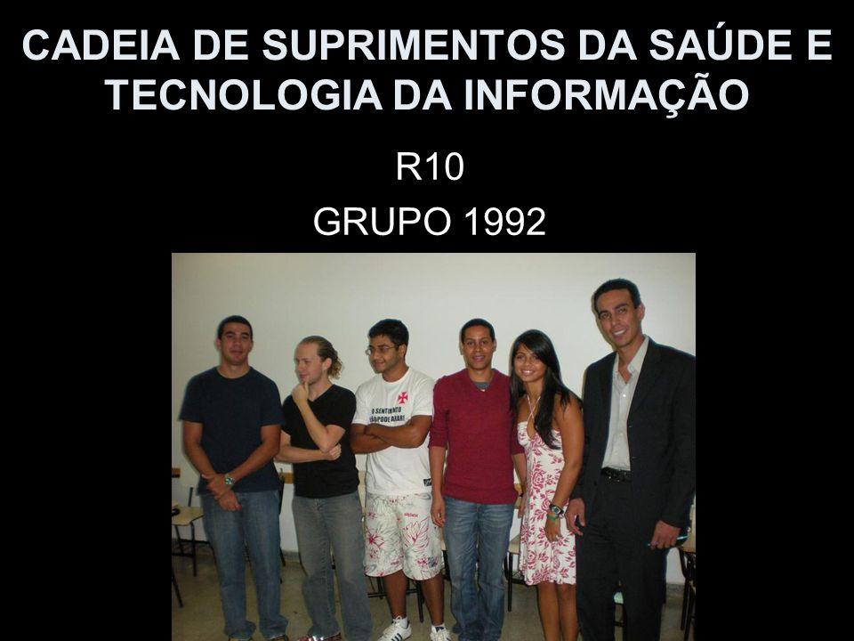 CADEIA DE SUPRIMENTOS DA SAÚDE E TECNOLOGIA DA INFORMAÇÃO R10 GRUPO 1992