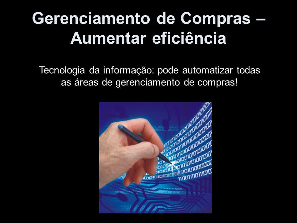 Gerenciamento de Compras – Aumentar eficiência Tecnologia da informação: pode automatizar todas as áreas de gerenciamento de compras!