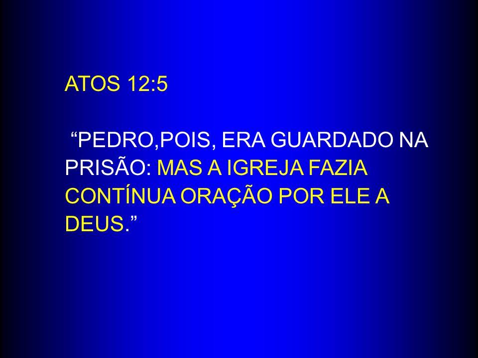 """ATOS 12:5 """"PEDRO,POIS, ERA GUARDADO NA PRISÃO: MAS A IGREJA FAZIA CONTÍNUA ORAÇÃO POR ELE A DEUS."""""""