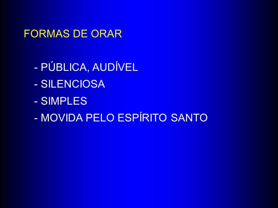 FORMAS DE ORAR - PÚBLICA, AUDÍVEL - SILENCIOSA - SIMPLES - MOVIDA PELO ESPÍRITO SANTO