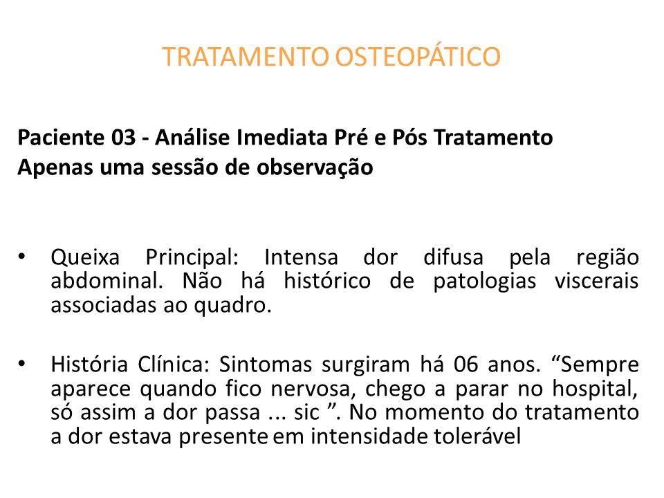 TRATAMENTO OSTEOPÁTICO Paciente 03 - Análise Imediata Pré e Pós Tratamento Apenas uma sessão de observação Queixa Principal: Intensa dor difusa pela região abdominal.