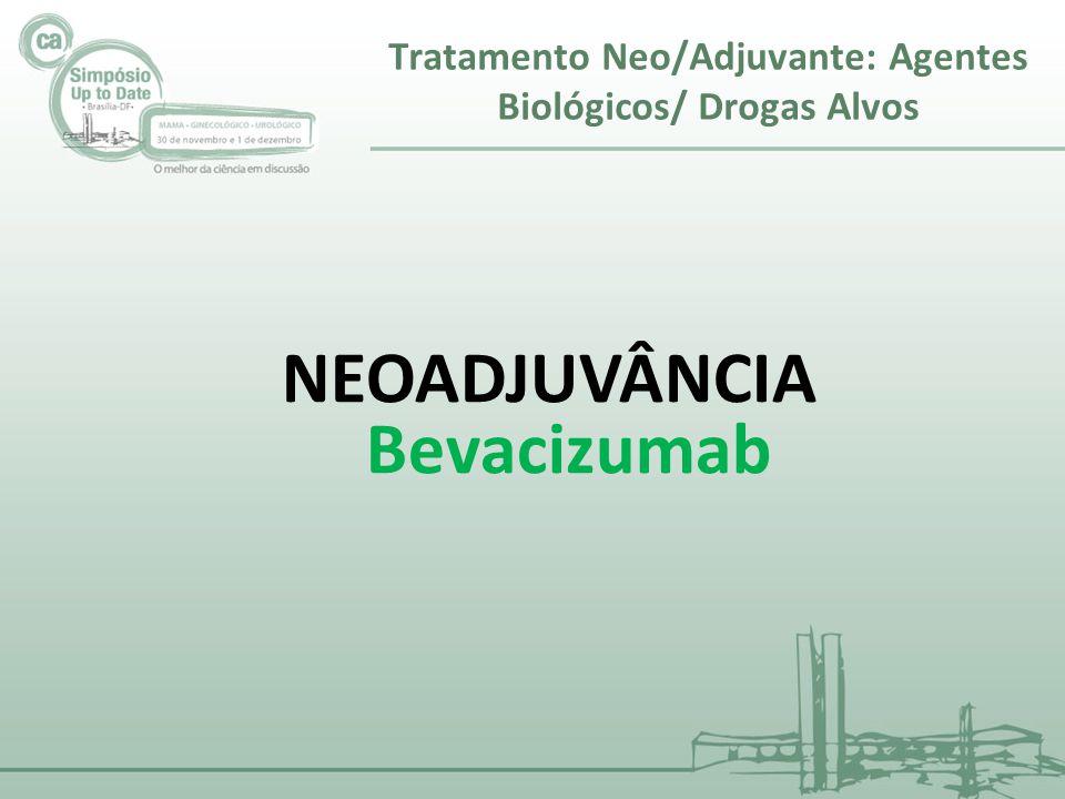 NEOADJUVÂNCIA Bevacizumab Tratamento Neo/Adjuvante: Agentes Biológicos/ Drogas Alvos