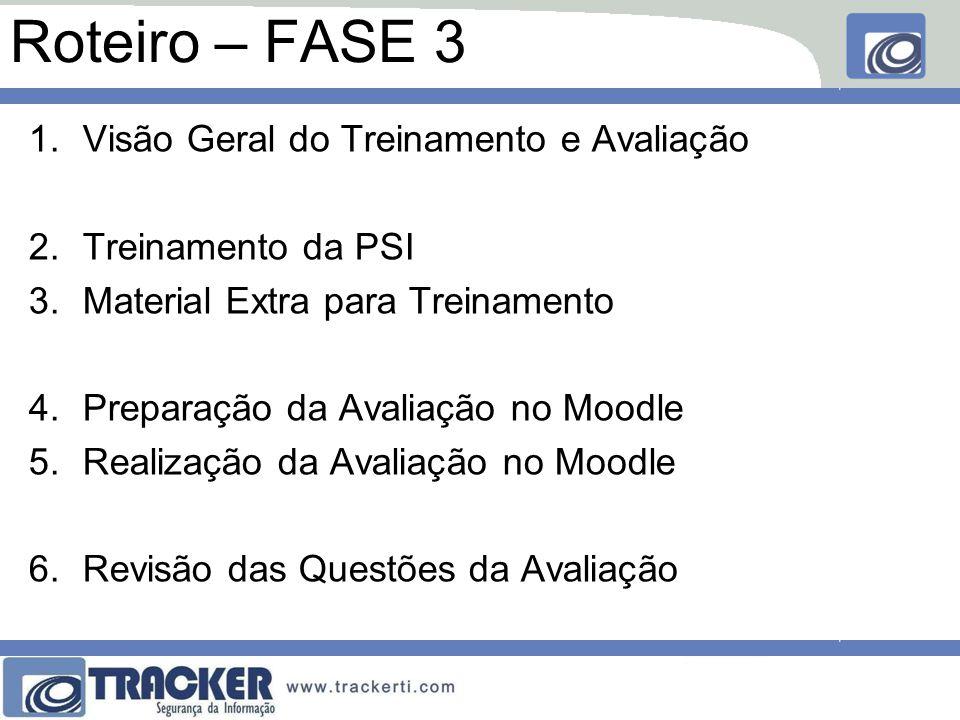 Roteiro – FASE 3 1.Visão Geral do Treinamento e Avaliação 2.Treinamento da PSI 3.Material Extra para Treinamento 4.Preparação da Avaliação no Moodle 5