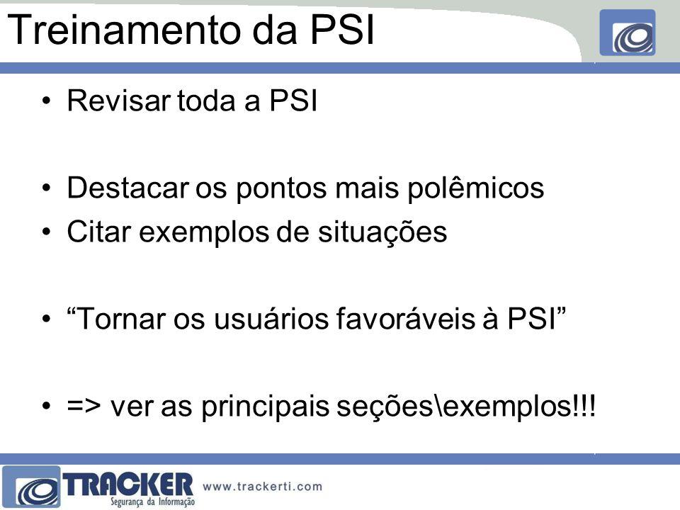 """Treinamento da PSI Revisar toda a PSI Destacar os pontos mais polêmicos Citar exemplos de situações """"Tornar os usuários favoráveis à PSI"""" => ver as pr"""