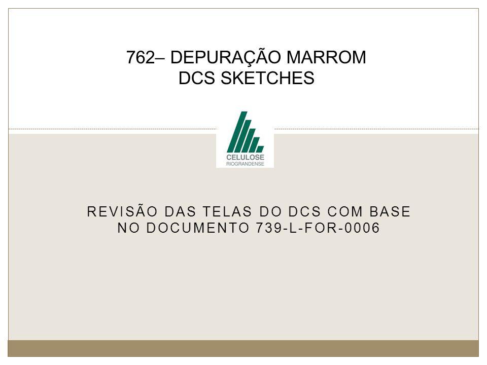REVISÃO DAS TELAS DO DCS COM BASE NO DOCUMENTO 739-L-FOR-0006 762– DEPURAÇÃO MARROM DCS SKETCHES