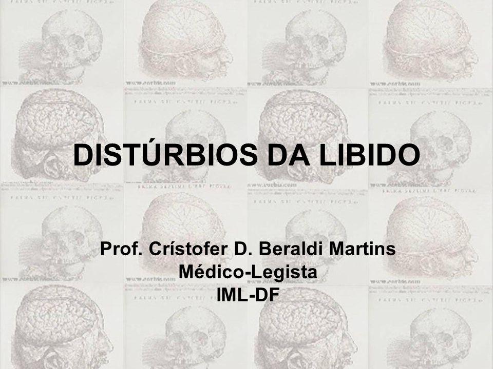 DISTÚRBIOS DA LIBIDO Prof. Crístofer D. Beraldi Martins Médico-Legista IML-DF