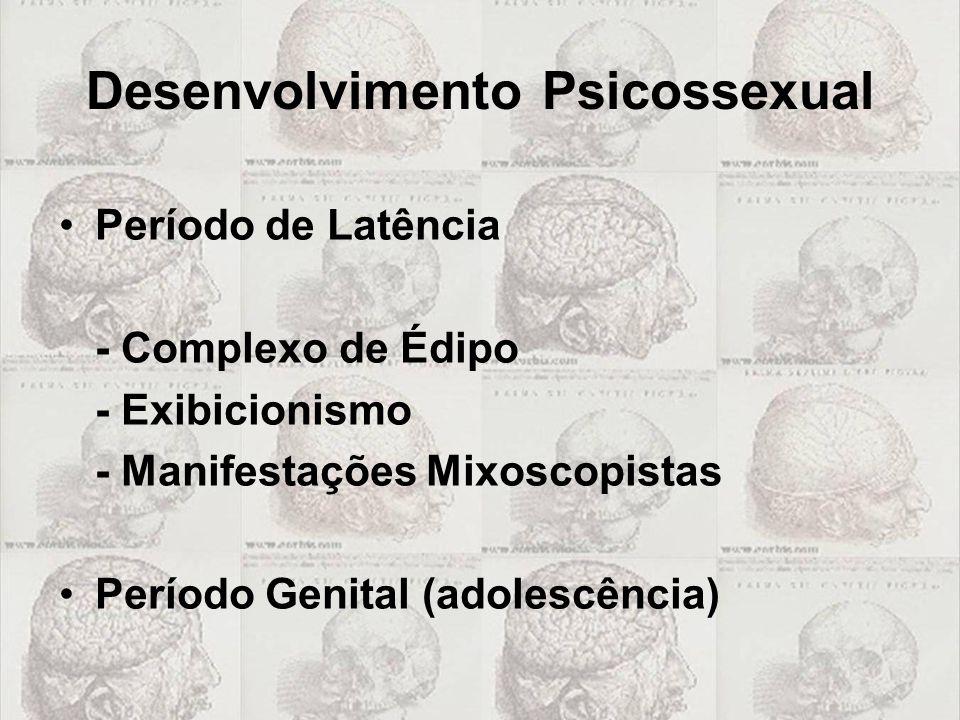 Desenvolvimento Psicossexual Período de Latência - Complexo de Édipo - Exibicionismo - Manifestações Mixoscopistas Período Genital (adolescência)
