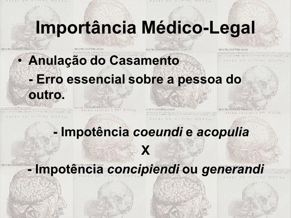 Importância Médico-Legal Anulação do Casamento - Erro essencial sobre a pessoa do outro. - Impotência coeundi e acopulia X - Impotência concipiendi ou