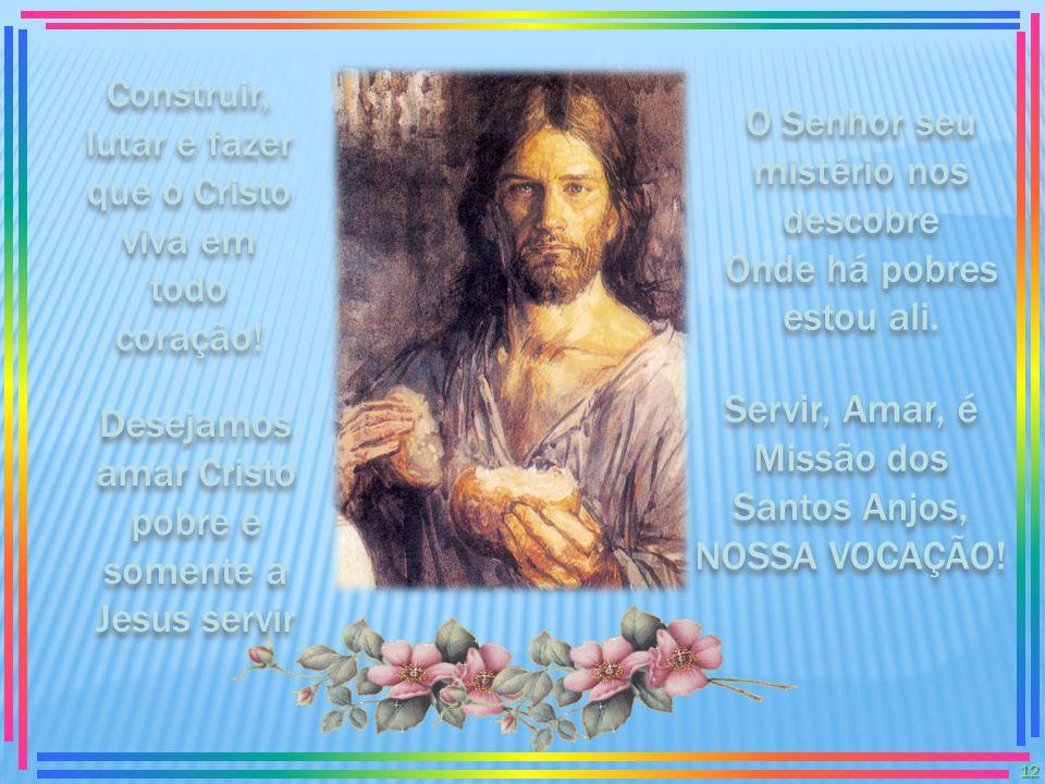 Como os Anjos na terra vivemos, não buscamos senão a Deus; Como os Anjos na terra vivemos, não buscamos senão a Deus; Mensageiros alegres anunciemos: