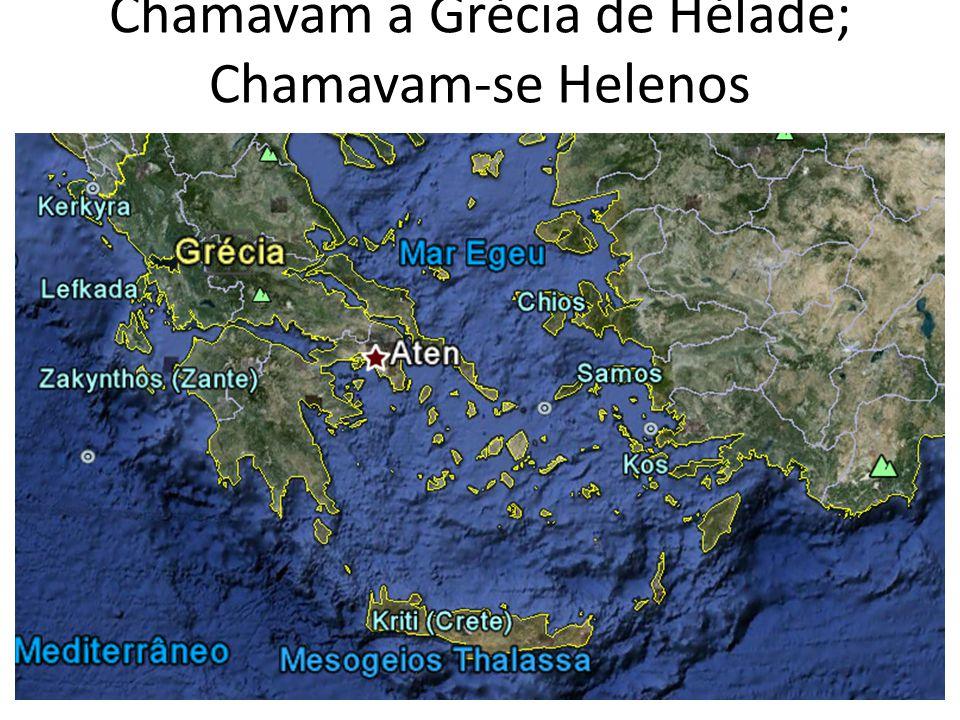 Chamavam a Grécia de Hélade; Chamavam-se Helenos