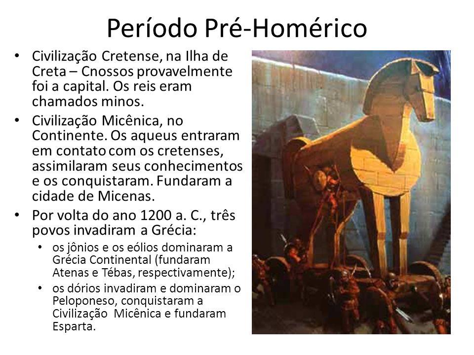 Período Pré-Homérico Civilização Cretense, na Ilha de Creta – Cnossos provavelmente foi a capital. Os reis eram chamados minos. Civilização Micênica,