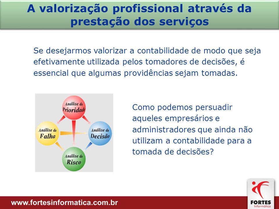 Se desejarmos valorizar a contabilidade de modo que seja efetivamente utilizada pelos tomadores de decisões, é essencial que algumas providências sejam tomadas.