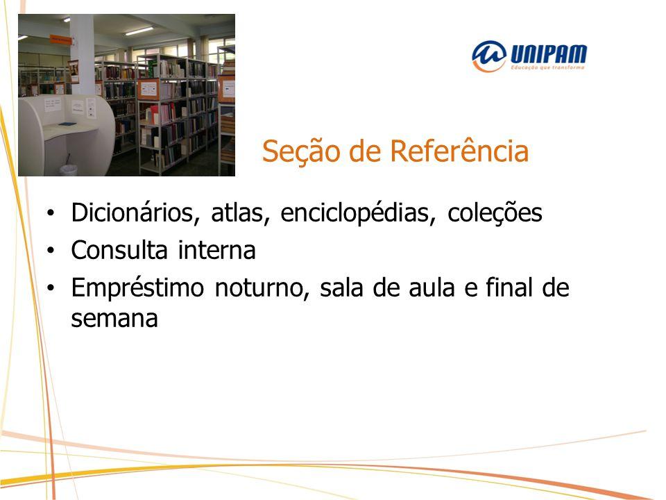 Seção de Referência Dicionários, atlas, enciclopédias, coleções Consulta interna Empréstimo noturno, sala de aula e final de semana