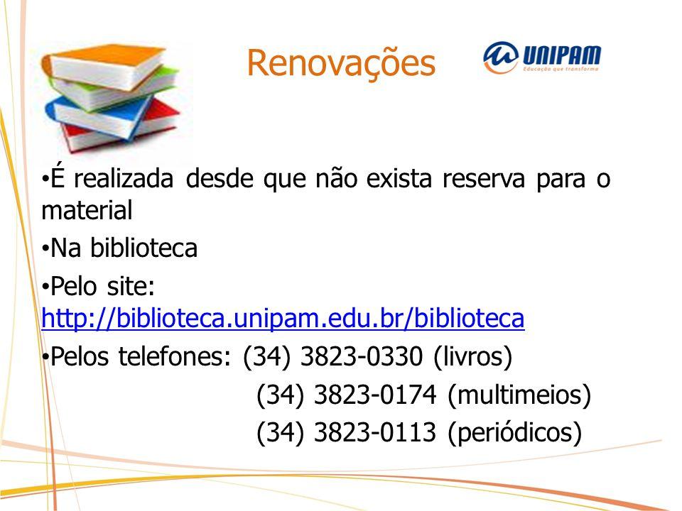Renovações É realizada desde que não exista reserva para o material Na biblioteca Pelo site: http://biblioteca.unipam.edu.br/biblioteca http://bibliot