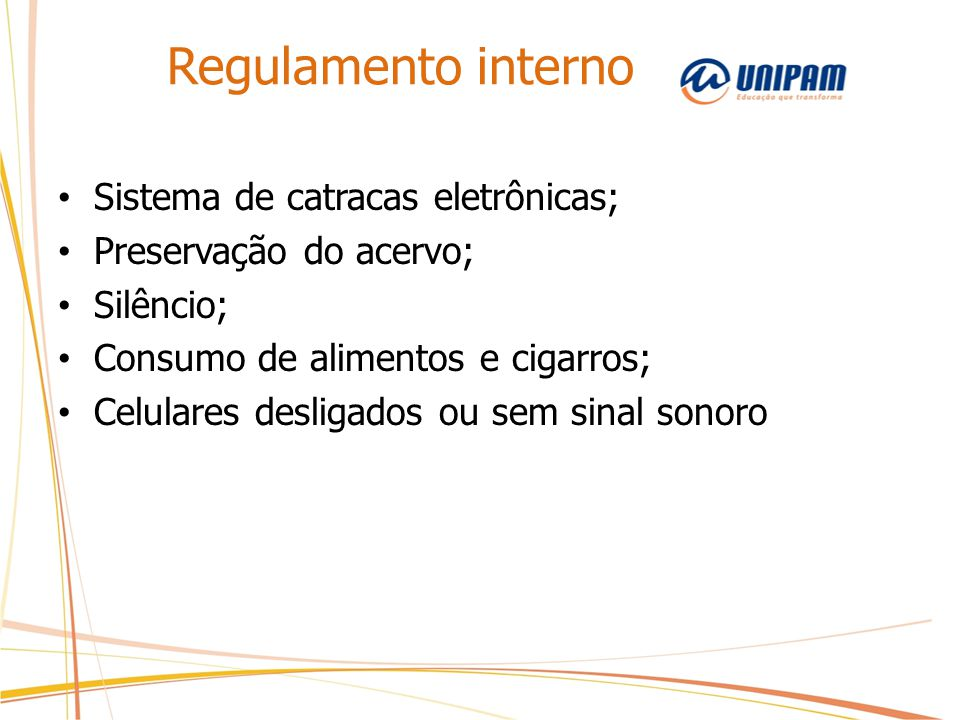 Regulamento interno Sistema de catracas eletrônicas; Preservação do acervo; Silêncio; Consumo de alimentos e cigarros; Celulares desligados ou sem sin