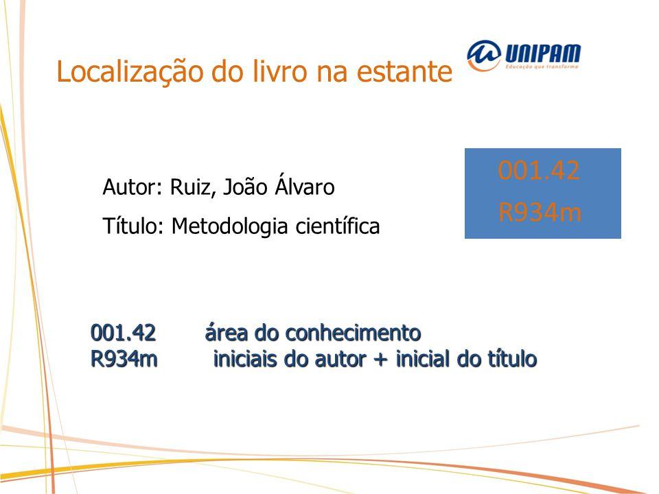 Localização do livro na estante 001.42 R934m Autor: Ruiz, João Álvaro Título: Metodologia científica 001.42 área do conhecimento R934m iniciais do aut