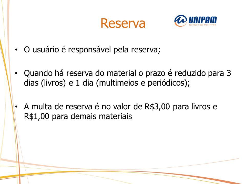 Reserva O usuário é responsável pela reserva; Quando há reserva do material o prazo é reduzido para 3 dias (livros) e 1 dia (multimeios e periódicos);