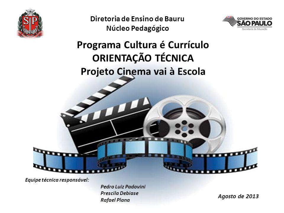 Diretoria de Ensino de Bauru Núcleo Pedagógico Programa Cultura é Currículo ORIENTAÇÃO TÉCNICA Projeto Cinema vai à Escola Agosto de 2013 Equipe técni